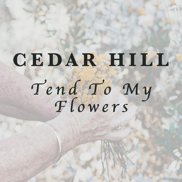 Cedar Hill   Tend to My Flowers
